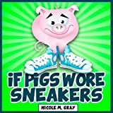 If Pigs Wore Sneakers (Bedtime Stories/Beginning Readers)
