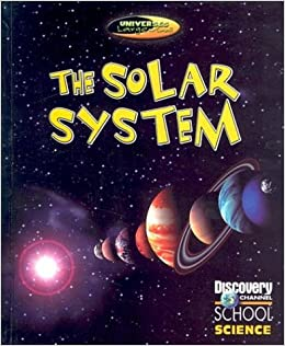 The Solar System (Discovery Channel School Science ...