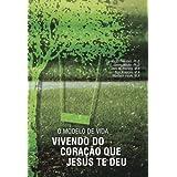 O Modelo de Vida, Vivendo Com o Coração que Jesus te Deu (Portuguese Edition)