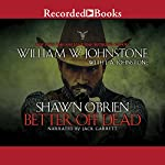 Better off Dead: Shawn O'Brien Series | William W. Johnstone,J. A. Johnstone