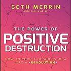 The Power of Positive Destruction: How to Turn a Business Idea into a Revolution Hörbuch von Seth Merrin, Carlye Adler Gesprochen von: Tim Andres Pabon