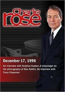 Charlie Rose with Anjelica Huston; Nan Goldin, Elisabeth Sussman &Luc Sante; Tracy Chapman (December 17, 1996)