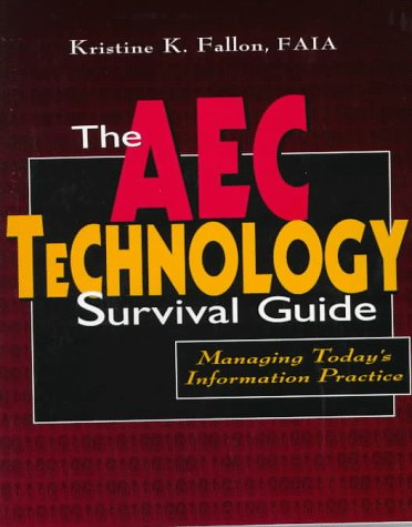 The AEC Technology Survival Guide: Managing Today's Information Practice