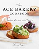 The ACE Bakery Cookbook: Recipes for and with Bread