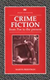 Crime Fiction: A Historical and Critical Introduction to Crime Fiction from Edgar Allan Poe's First Detective Story to the Present Day
