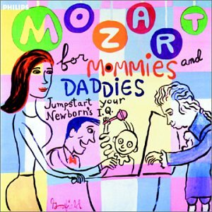 Mozart for Mommies and Daddies - Jumpstart your Newborn's IQ by W.A. Mozart