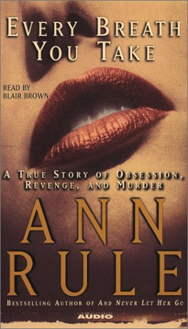Every Breath You Take: A True Story of Obsession, Revenge, and Murder, Ann Rule