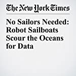 No Sailors Needed: Robot Sailboats Scour the Oceans for Data | John Markoff