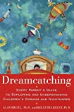 Dreamcatching: Every Parent's Guide to Exploring and Understanding Children's Dreams and Nightmares (0517887886) by Kelly Bulkeley