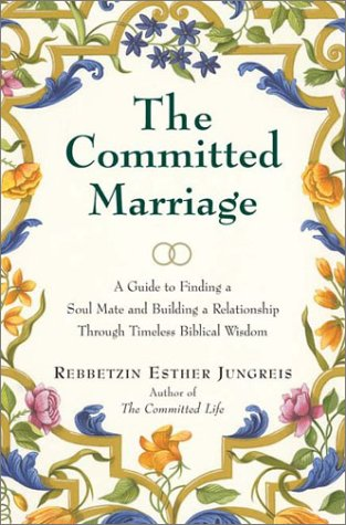 The Committed Marriage: A Guide to Finding a Soul Mate and Building a Relationship Through Timeless Biblical Wisdom (Bib