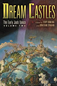 Dream Castles: The Early Jack Vance, Volume Two by Jack Vance, Terry Dowling and Jonathan Strahan