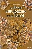 echange, troc Colette Silvestre-Haéberlé - La roue astrologique et le tarot