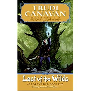 Last of the Wilds  Age of the Five, Book 2 (Trudi Canavan)
