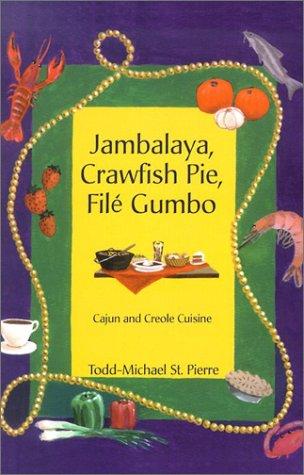 Jambalaya, Crawfish Pie, File Gumbo: Cajun and Creole Cuisine by Todd-Michael St. Pierre