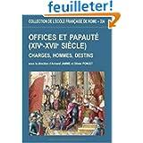 Offices et papauté (XIVe-XVIIe siècle) : Charges, hommes, destins