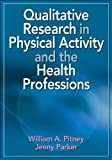 img - for Qualitative Research in Physical Activity and the Health Professions by Pitney, William, Parker, Jenny (2009) Paperback book / textbook / text book