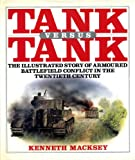Tank versus tank: The illustrated story of armored battlefield conflict in the twentieth century (000215420X) by Macksey, Kenneth