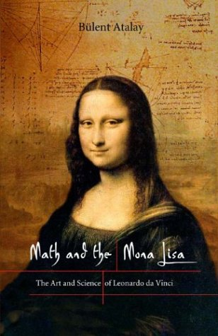 Math and the Mona Lisa: The Art and Science of Leonardo da Vinci, Atalay B
