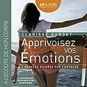 Apprivoisez vos émotions: Pour mieux vivre au quotidien | Livre audio Auteur(s) : Clarisse Gardet Narrateur(s) : Clarisse Gardet