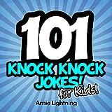 101 Funny Knock Knock Jokes: Knock Knock Jokes for Kids