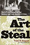 The Art of the Steal: How to Recognize and Prevent Fraud--America's #1 Crime (0767906837) by Frank W. Abagnale