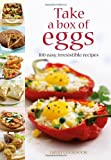 Take a Box of Eggs: 100 Easy, Irresistible Recipes (Dairy Cookbook)