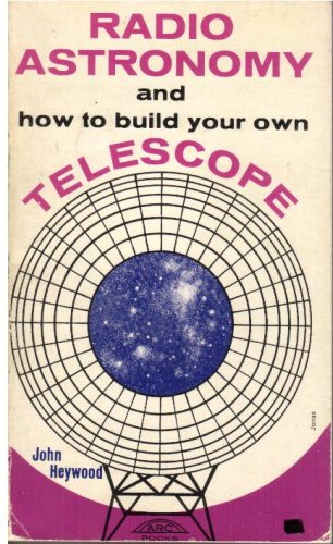 Radio Astronomy And How To Build Your Own Telescope