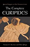 Image of The Complete Euripides: Volume IV: Bacchae and Other Plays (Greek Tragedy in New Translations)