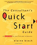 The Consultant's Quick Start Guide: An Action Plan for Your First Year in Business (0787956678) by Elaine Biech