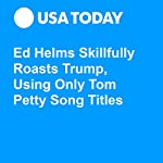 Ed Helms Skillfully Roasts Trump, Using Only Tom Petty Song Titles | Patrick Ryan