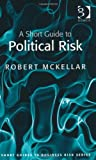 img - for A Short Guide to Political Risk (Short Guides to Business Risk) book / textbook / text book