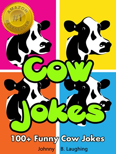 Johnny B. Laughing - 100+ Funny Cow Jokes: Funny Jokes for Kids - FREE Joke Book Download Included! (Funny and Hilarious Joke Books for Children 9)