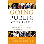 Going Public With Your Faith: Becoming a Spritual Influence at Work | William Carr Peel,Walt Larimore