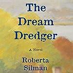 The Dream Dredger: A Novel   Roberta Silman