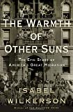 Image of The Warmth of Other Suns: The Epic Story of America's Great Migration by Wilkerson, Isabel (1st (first) Edition) [Hardcover(2010)]