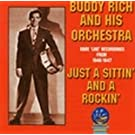 Just A Sittin' And A Rockin': Rare 'Live' Recordings of Buddy Rich And His Orchestra 1946-1947
