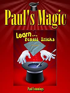 Paul's Magic - Learn Pencil Magic: Easy Pencil Magic Tricks (Easy Magic For Children Book 2)