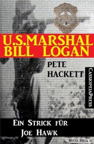 Pete Hackett - U.S. Marshal Bill Logan, Band 22: Ein Strick für Joe Hawk (German Edition)