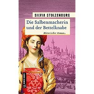 Die Salbenmacherin und der Bettelknabe: Historischer Roman (Historische Romane im GMEINER-