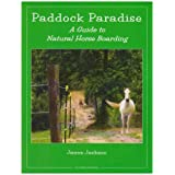 Paddock Paradise: A Guide to Natural Horse Boarding ~ Jaime Jackson
