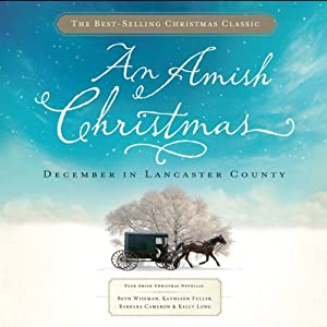 An Amish Christmas: December in Lancaster County | [Beth Wiseman, Kathleen Fuller, Barbara Cameron, Kelly Long]