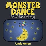 Monster Dance!: Bedtime Stories (Rhyming Illustrated Bedtime Stories Ages 2-6) (Monster Bedtime Stories) ~ Uncle Amon