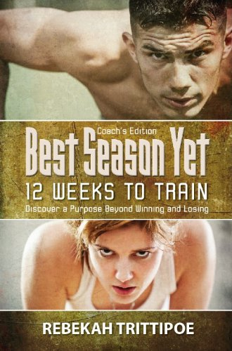 Book: Best Season Yet - 12 Weeks to Train - Coach's Edition - Discover a Purpose Beyond Winning and Losing by Rebekah Trittipoe