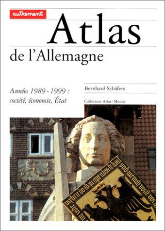 Atlas de l'Allemagne : Années 1989-1999 : société, économie, Etat