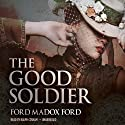 The Good Soldier (       UNABRIDGED) by Ford Madox Ford Narrated by Ralph Cosham