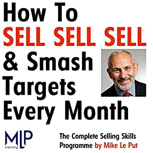 How To Sell, Sell, Sell, and Smash Targets Every Month Audiobook