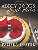 Abbey Cooks Entertain: 220 Recipes Inspired by Downton Abbey