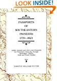 Passports of Southeastern Pioneers, 1770-1823: Indian, Spanish and Other Land Passports for Tennessee, Kentucky, Georgia, Mississippi, Virginia, North and South Carolina