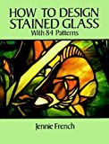 How to Design Stained Glass (Dover Craft Books) cover image