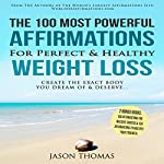The 100 Most Powerful Affirmations for Perfect & Healthy Weight Loss | Jason Thomas